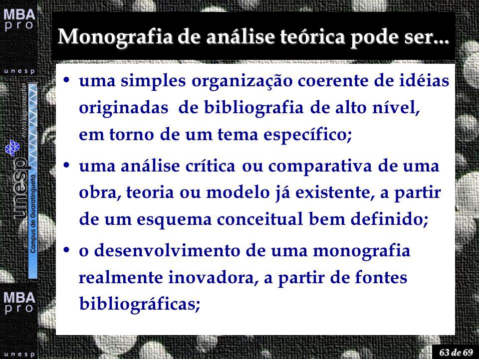 63 de 69 Monografia de análise teórica pode ser... uma simples organização coerente de idéias originadas de bibliografia de alto nível, em torno de um