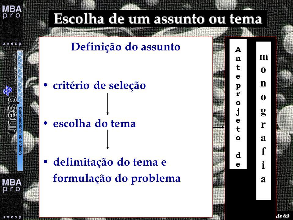 66 de 69 Escolha de um assunto ou tema Definição do assunto critério de seleção escolha do tema delimitação do tema e formulação do problema Anteproje