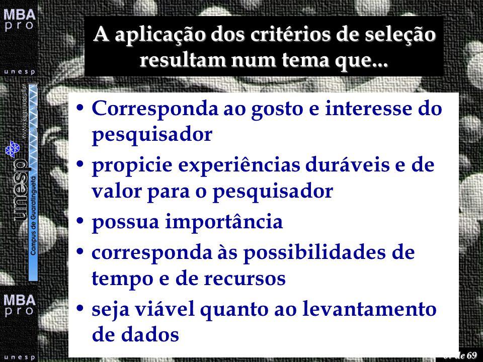 67 de 69 A aplicação dos critérios de seleção resultam num tema que... Corresponda ao gosto e interesse do pesquisador propicie experiências duráveis