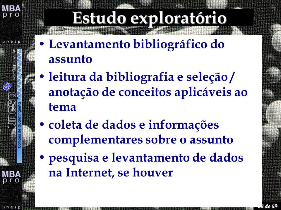 68 de 69 Estudo exploratório Levantamento bibliográfico do assunto leitura da bibliografia e seleção / anotação de conceitos aplicáveis ao tema coleta
