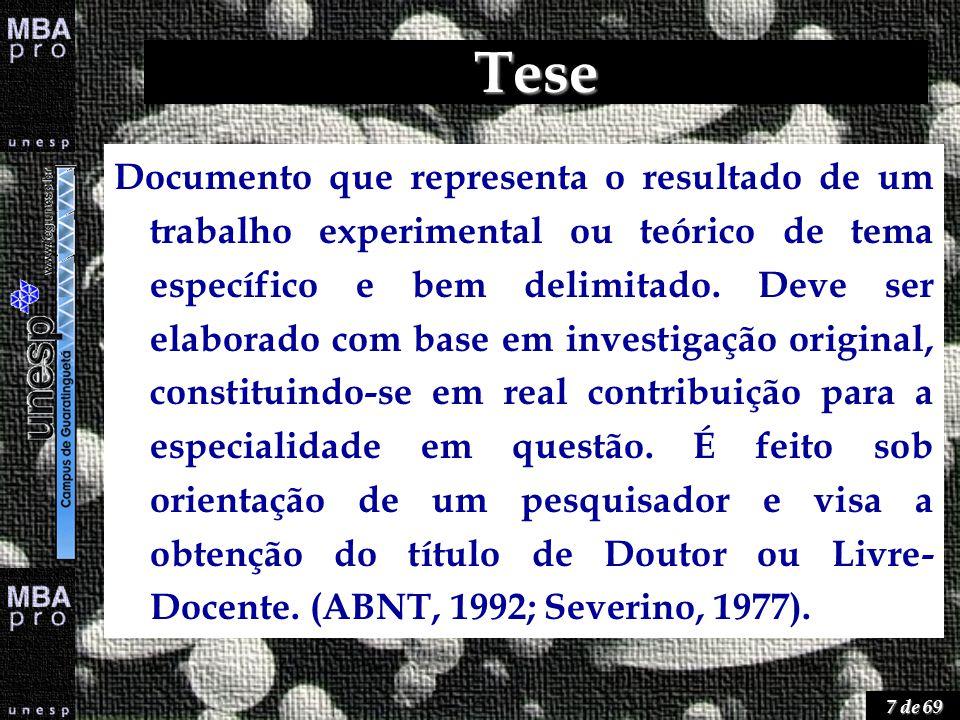 7 de 69 Tese Documento que representa o resultado de um trabalho experimental ou teórico de tema específico e bem delimitado. Deve ser elaborado com b