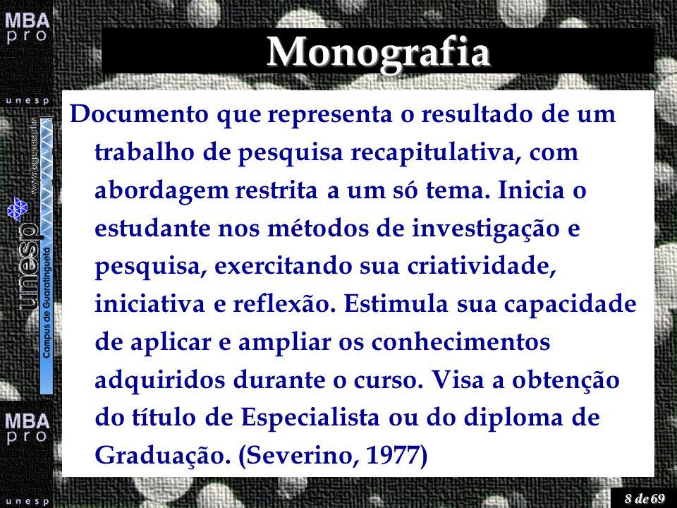 8 de 69 Monografia Documento que representa o resultado de um trabalho de pesquisa recapitulativa, com abordagem restrita a um só tema. Inicia o estud
