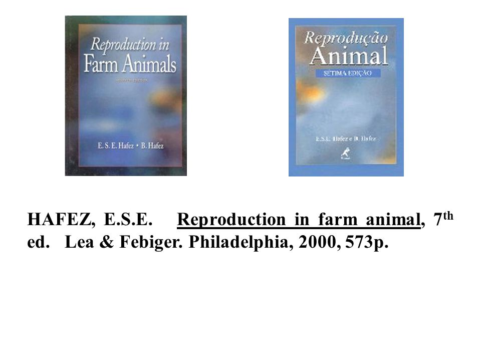 HAFEZ, E.S.E. Reproduction in farm animal, 7 th ed. Lea & Febiger. Philadelphia, 2000, 573p.
