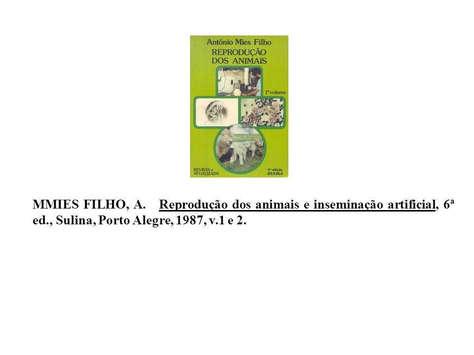 MMIES FILHO, A. Reprodução dos animais e inseminação artificial, 6ª ed., Sulina, Porto Alegre, 1987, v.1 e 2.