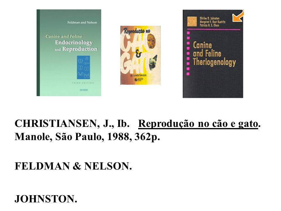 CHRISTIANSEN, J., Ib. Reprodução no cão e gato. Manole, São Paulo, 1988, 362p. FELDMAN & NELSON. JOHNSTON.
