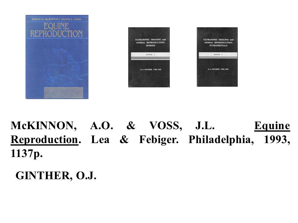 McKINNON, A.O. & VOSS, J.L. Equine Reproduction. Lea & Febiger. Philadelphia, 1993, 1137p. GINTHER, O.J.