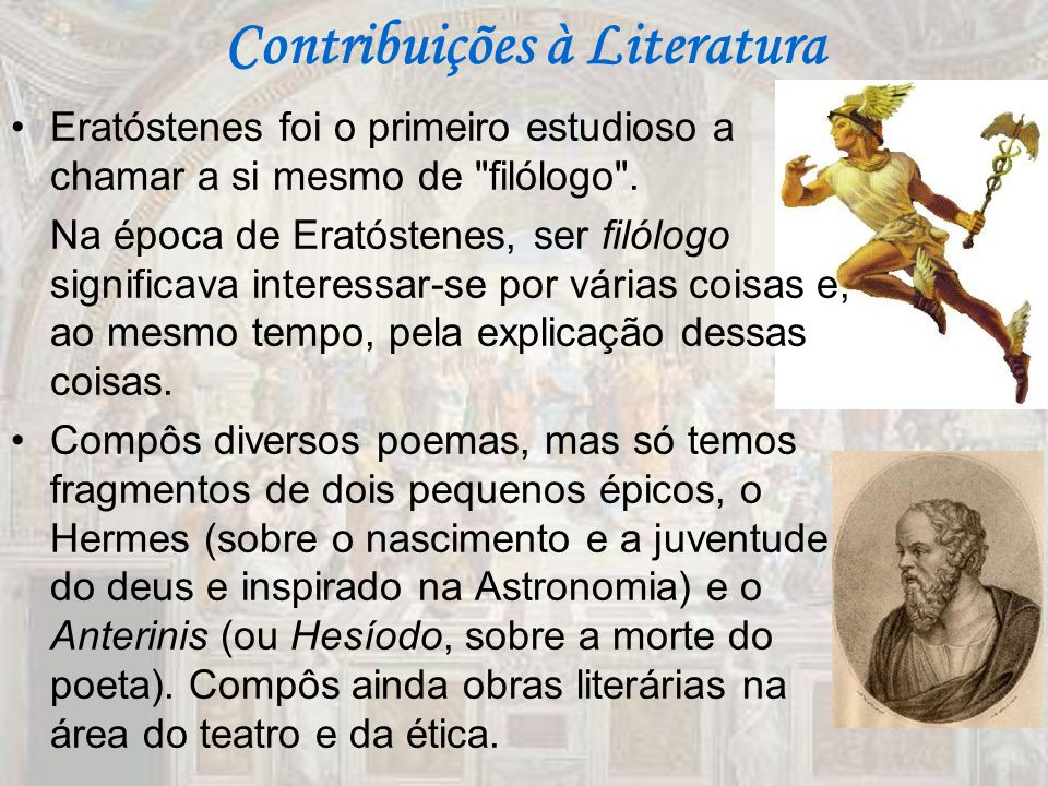 Contribuições à Literatura Eratóstenes foi o primeiro estudioso a chamar a si mesmo de