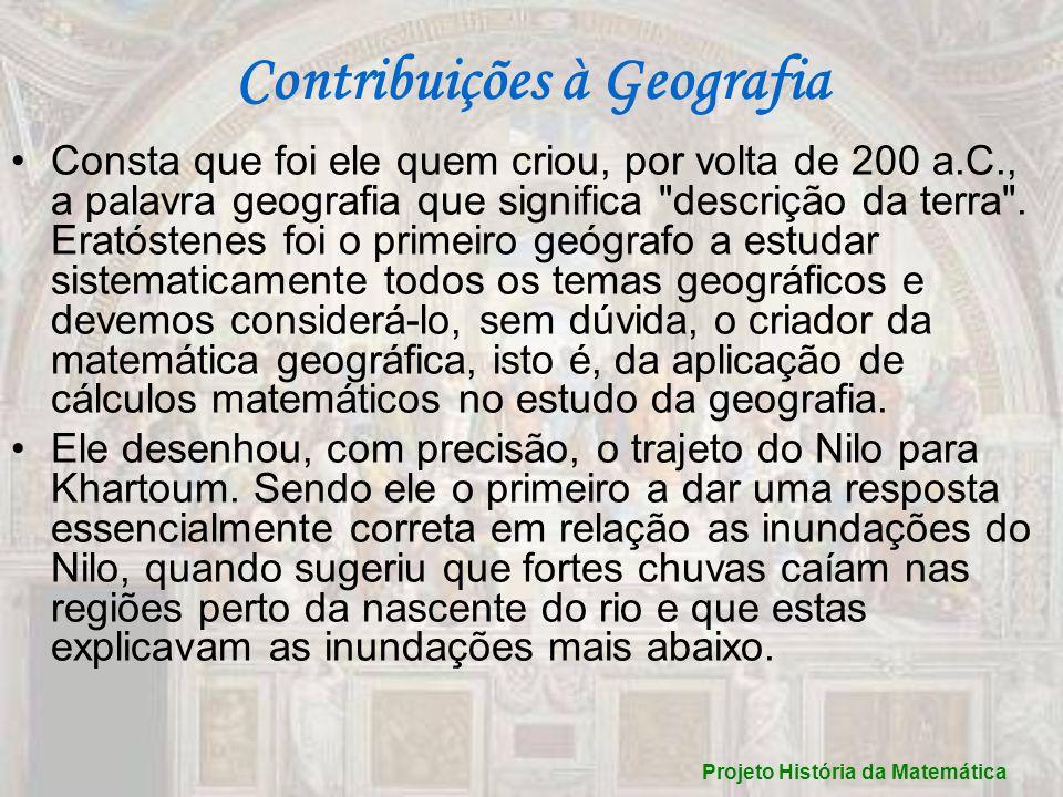 Contribuições à Geografia Consta que foi ele quem criou, por volta de 200 a.C., a palavra geografia que significa