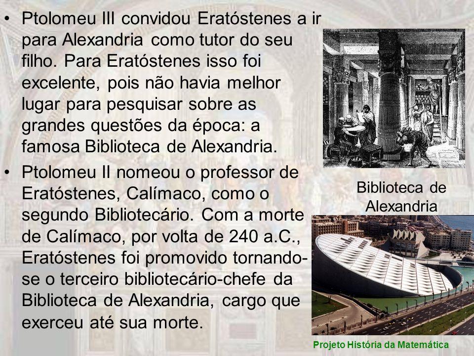Biblioteca de Alexandria Ptolomeu III convidou Eratóstenes a ir para Alexandria como tutor do seu filho. Para Eratóstenes isso foi excelente, pois não