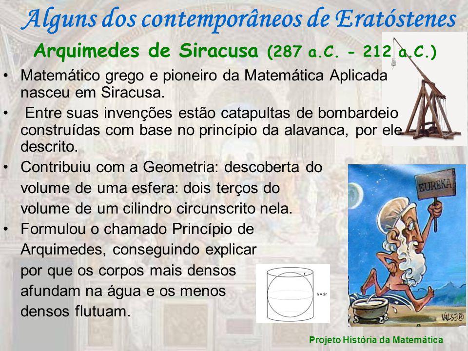 Arquimedes de Siracusa (287 a.C. - 212 a.C.) Matemático grego e pioneiro da Matemática Aplicada nasceu em Siracusa. Entre suas invenções estão catapul