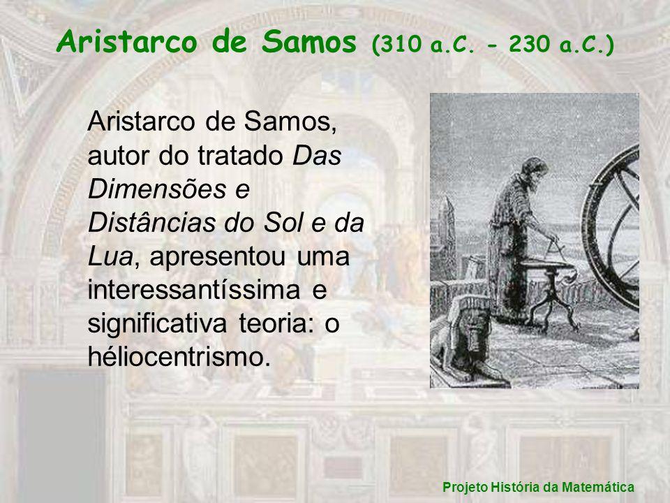 Aristarco de Samos (310 a.C. - 230 a.C.) Aristarco de Samos, autor do tratado Das Dimensões e Distâncias do Sol e da Lua, apresentou uma interessantís