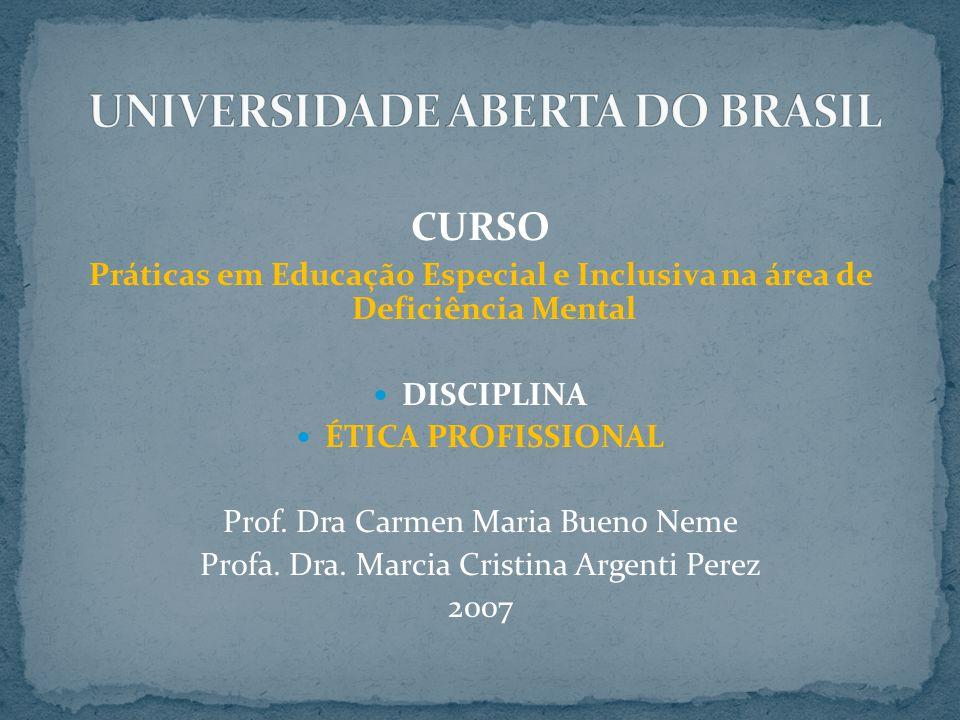 CURSO Práticas em Educação Especial e Inclusiva na área de Deficiência Mental DISCIPLINA ÉTICA PROFISSIONAL Prof. Dra Carmen Maria Bueno Neme Profa. D