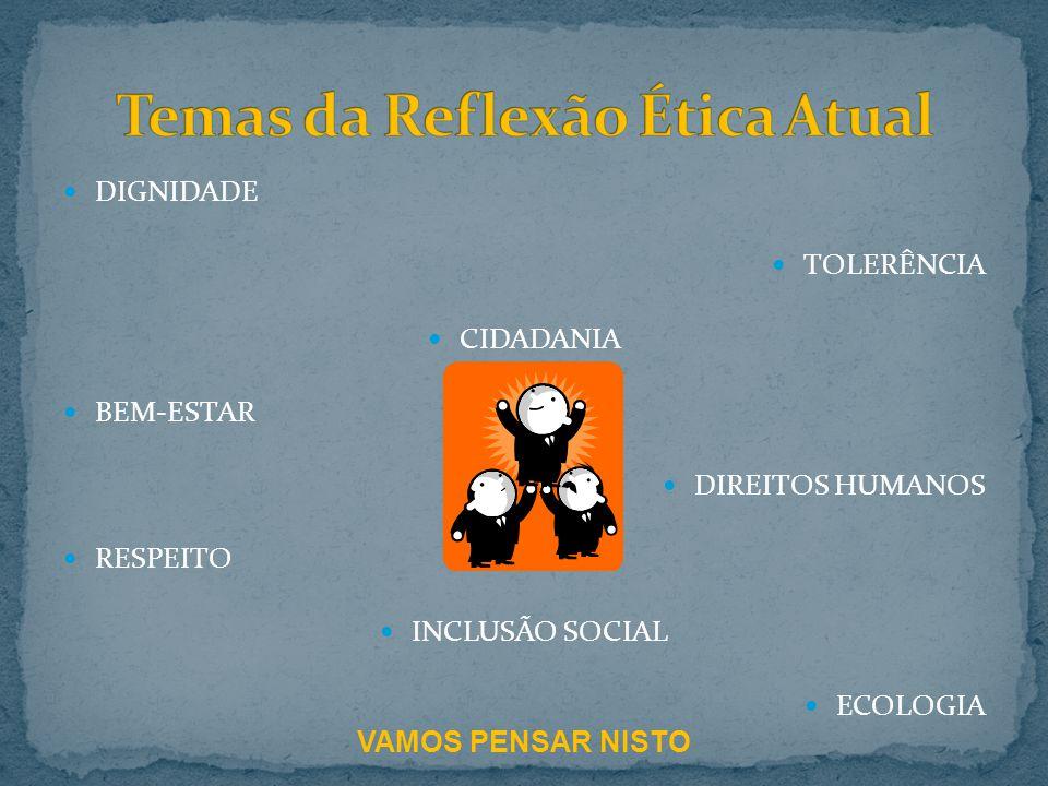 DIGNIDADE TOLERÊNCIA CIDADANIA BEM-ESTAR DIREITOS HUMANOS RESPEITO INCLUSÃO SOCIAL ECOLOGIA VAMOS PENSAR NISTO
