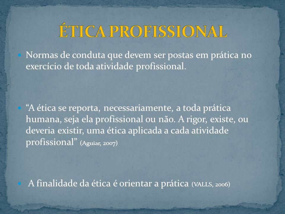 Normas de conduta que devem ser postas em prática no exercício de toda atividade profissional. A ética se reporta, necessariamente, a toda prática hum