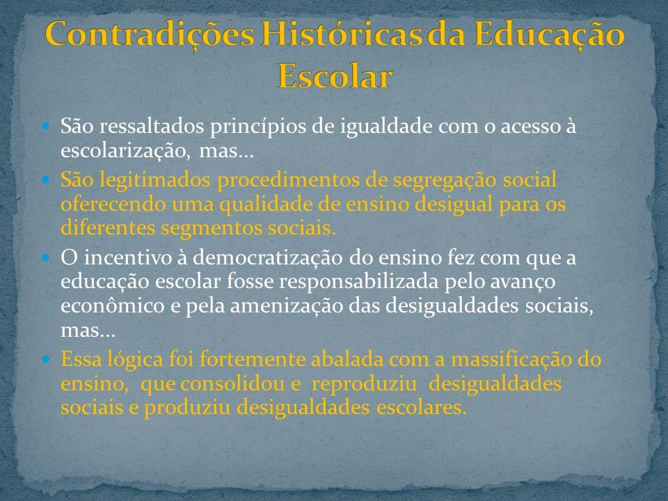 São ressaltados princípios de igualdade com o acesso à escolarização, mas... São legitimados procedimentos de segregação social oferecendo uma qualida