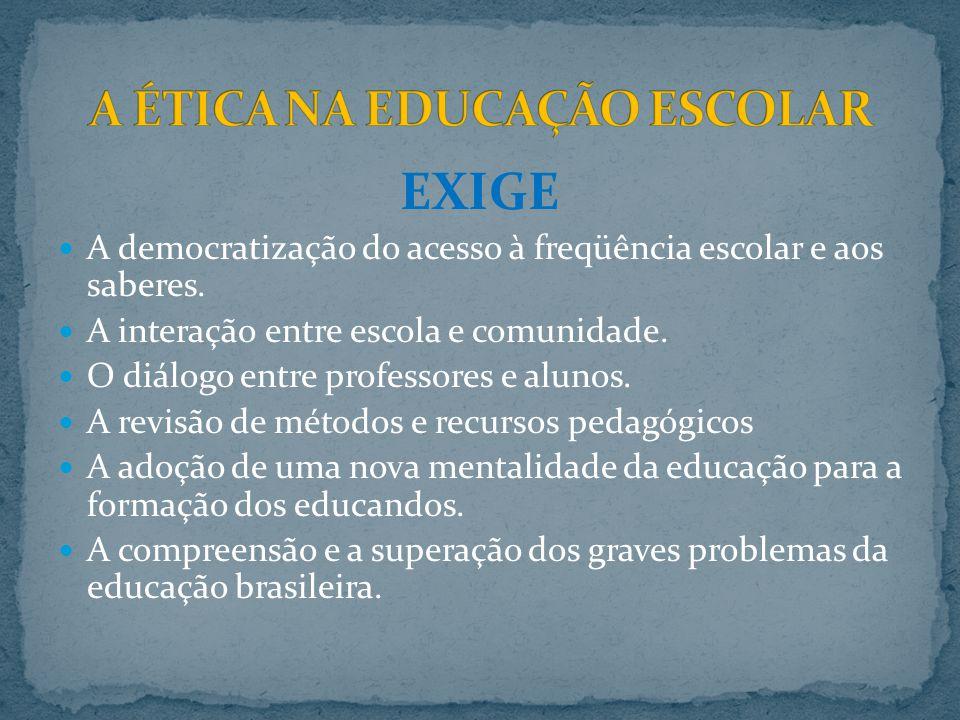 EXIGE A democratização do acesso à freqüência escolar e aos saberes.