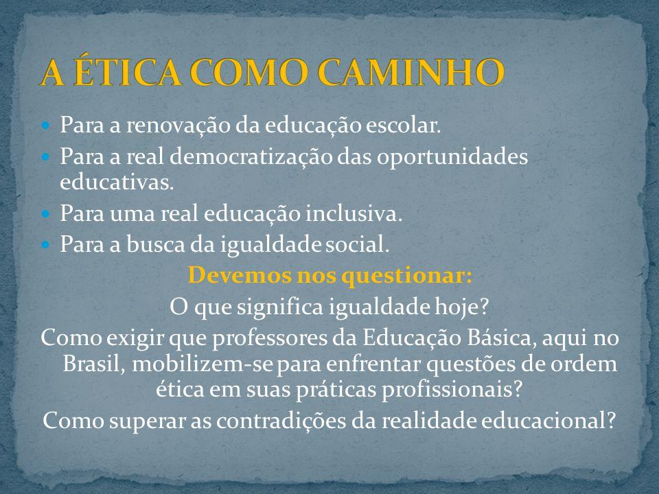 Para a renovação da educação escolar.Para a real democratização das oportunidades educativas.