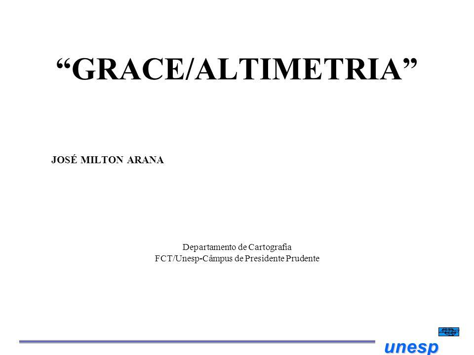 unesp GRACE/ALTIMETRIA JOSÉ MILTON ARANA Departamento de Cartografia FCT/Unesp-Câmpus de Presidente Prudente