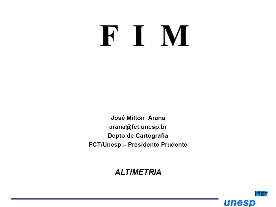 unesp F I M José Milton Arana arana@fct.unesp.br Depto de Cartografia FCT/Unesp – Presidente Prudente ALTIMETRIA