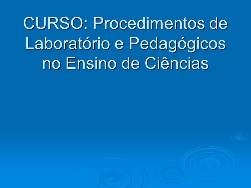 Universidade Estadual Paulista PROJETO Teia do Saber CURSO: Procedimentos de Laboratório e Pedagógicos no Ensino de Ciências Universidade Estadual Pau