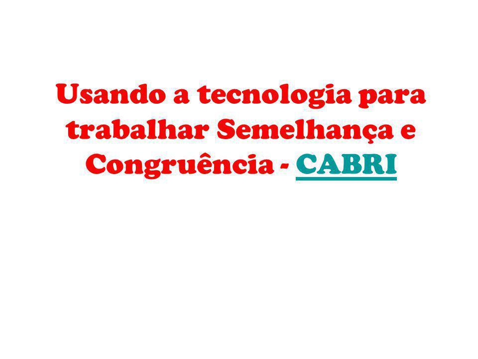 Usando a tecnologia para trabalhar Semelhança e Congruência - CABRICABRI