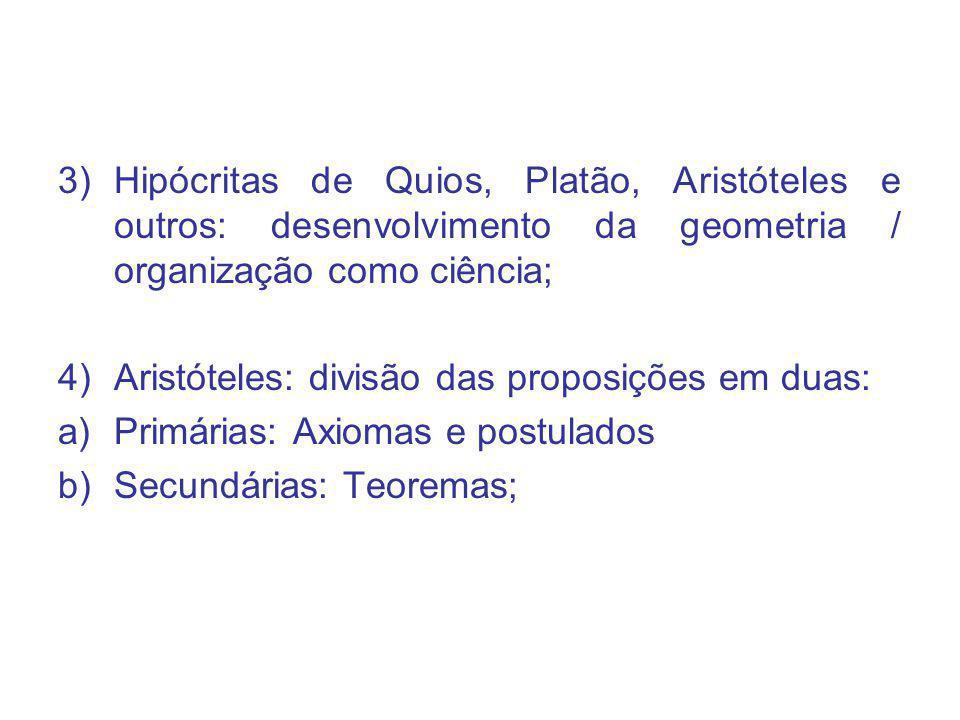 3)Hipócritas de Quios, Platão, Aristóteles e outros: desenvolvimento da geometria / organização como ciência; 4)Aristóteles: divisão das proposições e