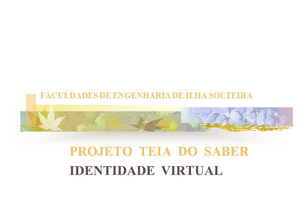 FACULDADES DE ENGENHARIA DE ILHA SOLTEIRA PROJETO TEIA DO SABER IDENTIDADE VIRTUAL