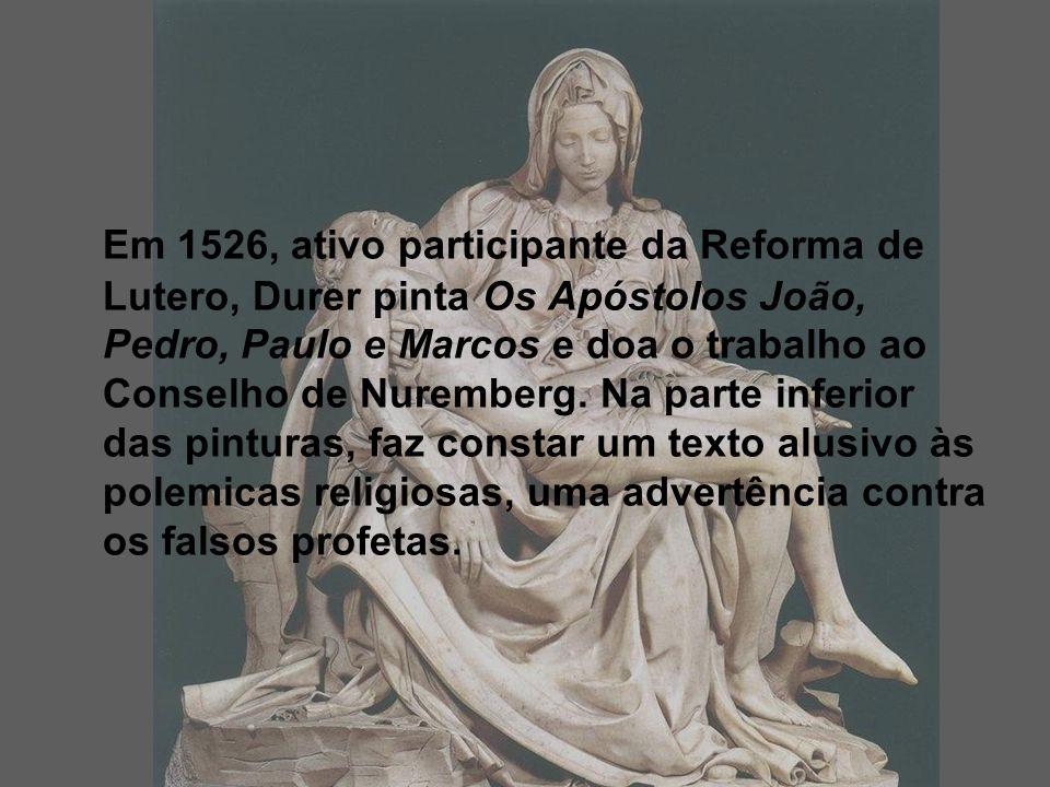 Em 1526, ativo participante da Reforma de Lutero, Durer pinta Os Apóstolos João, Pedro, Paulo e Marcos e doa o trabalho ao Conselho de Nuremberg.