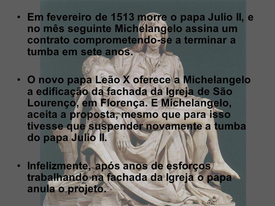 Em fevereiro de 1513 morre o papa Julio II, e no mês seguinte Michelangelo assina um contrato comprometendo-se a terminar a tumba em sete anos.