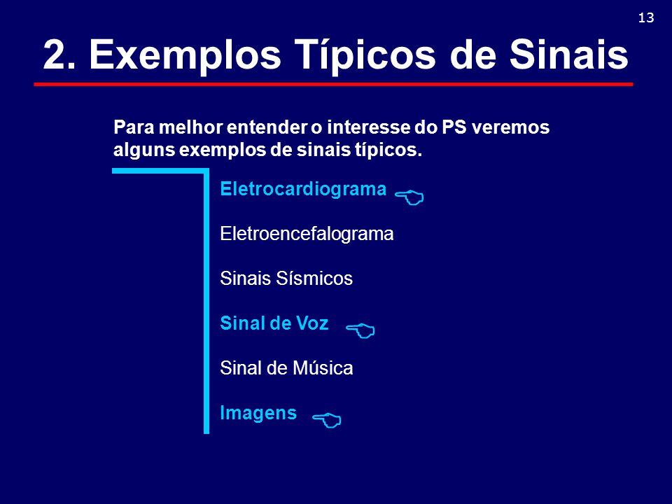 2. Exemplos Típicos de Sinais Para melhor entender o interesse do PS veremos alguns exemplos de sinais típicos. 13 Eletrocardiograma Eletroencefalogra