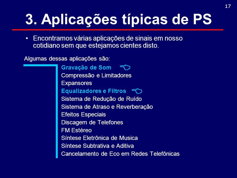 3. Aplicações típicas de PS Gravação de Som Compressão e Limitadores Expansores Equalizadores e Filtros Sistema de Redução de Ruído Sistema de Atraso