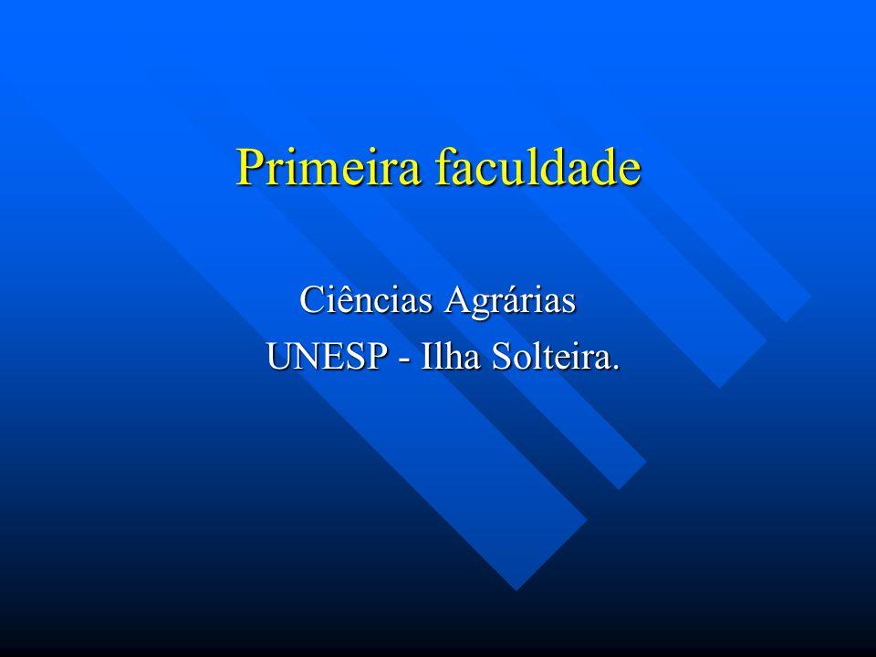 Primeira faculdade Ciências Agrárias UNESP - Ilha Solteira. UNESP - Ilha Solteira.