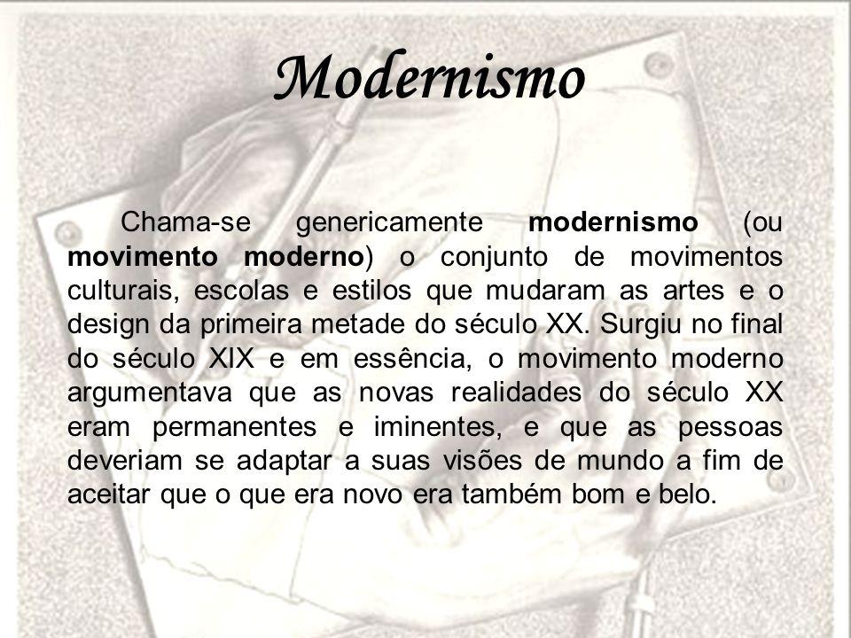 Modernismo Chama-se genericamente modernismo (ou movimento moderno) o conjunto de movimentos culturais, escolas e estilos que mudaram as artes e o des