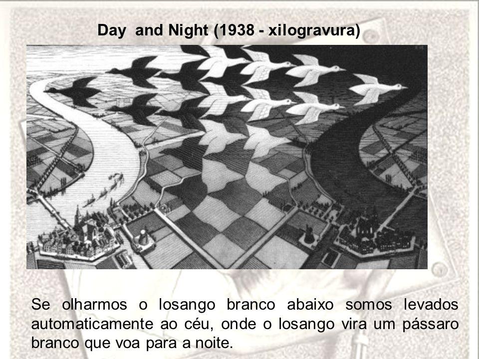 Day and Night (1938 - xilogravura) Se olharmos o losango branco abaixo somos levados automaticamente ao céu, onde o losango vira um pássaro branco que