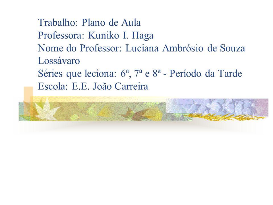 Trabalho: Plano de Aula Professora: Kuniko I.