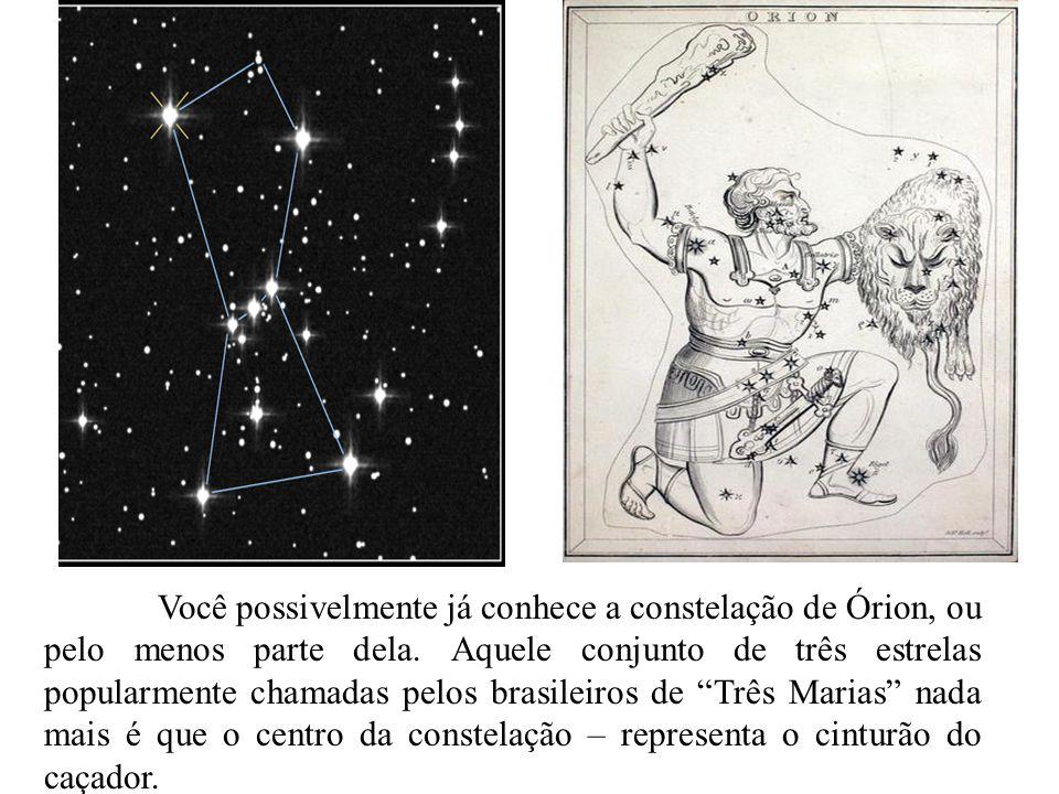 Você possivelmente já conhece a constelação de Órion, ou pelo menos parte dela. Aquele conjunto de três estrelas popularmente chamadas pelos brasileir