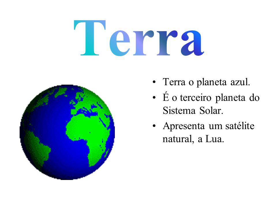 Terra o planeta azul. É o terceiro planeta do Sistema Solar. Apresenta um satélite natural, a Lua.
