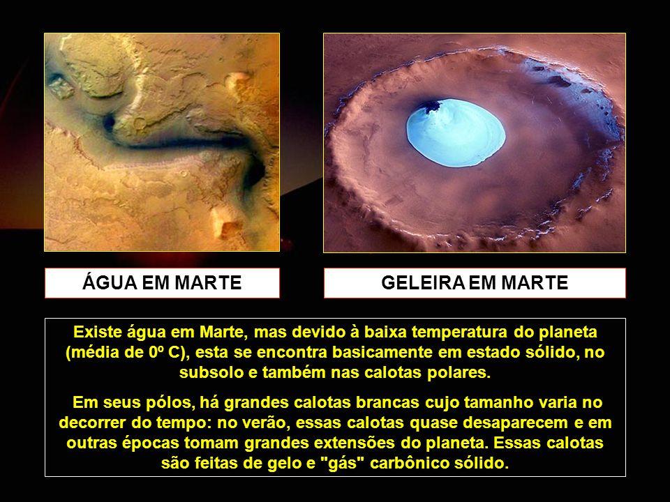 ÁGUA EM MARTE GELEIRA EM MARTE Existe água em Marte, mas devido à baixa temperatura do planeta (média de 0º C), esta se encontra basicamente em estado sólido, no subsolo e também nas calotas polares.