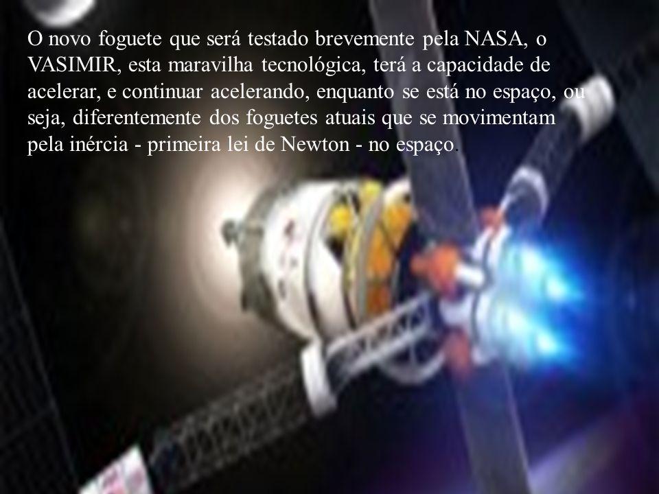 O novo foguete que será testado brevemente pela NASA, o VASIMIR, esta maravilha tecnológica, terá a capacidade de acelerar, e continuar acelerando, en