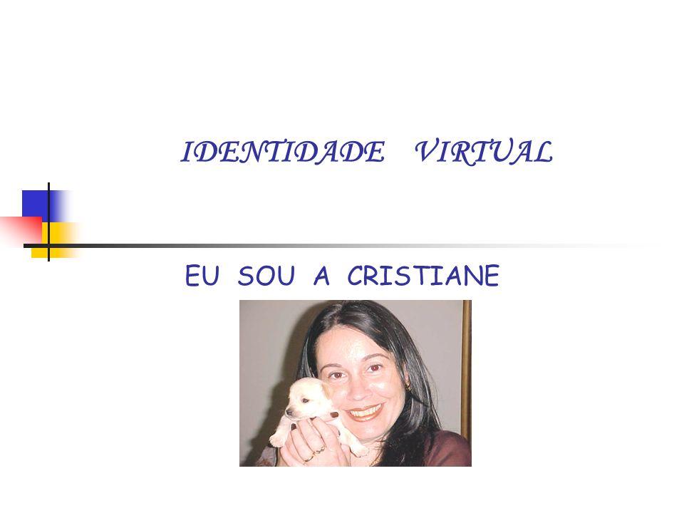 IDENTIDADE VIRTUAL EU SOU A CRISTIANE