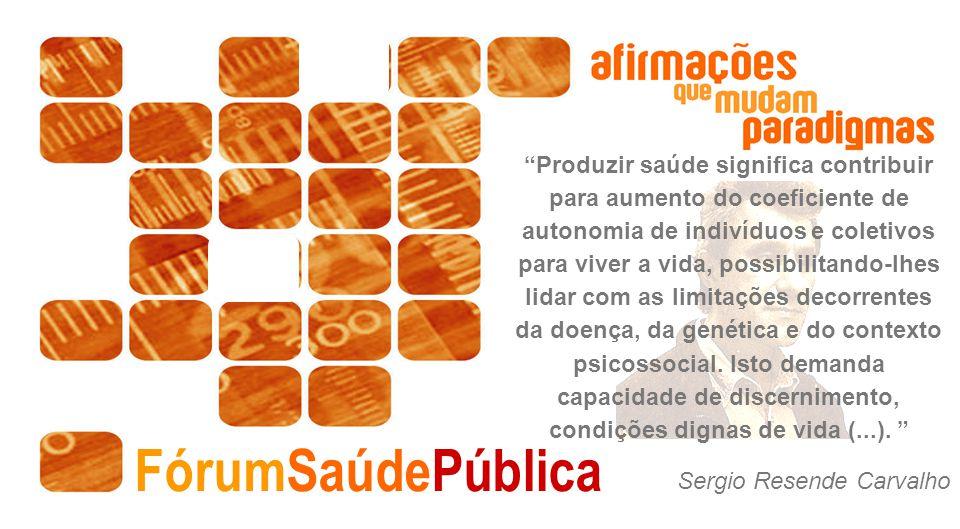 FórumSaúdePública Produzir saúde significa contribuir para aumento do coeficiente de autonomia de indivíduos e coletivos para viver a vida, possibilit