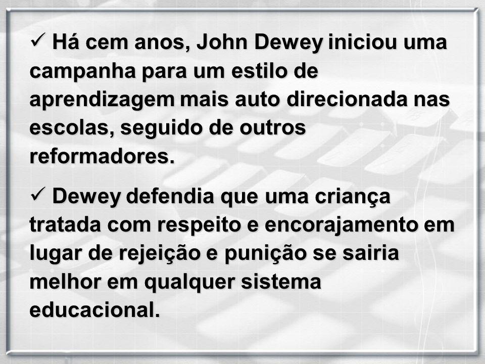 H Há cem anos, John Dewey iniciou uma campanha para um estilo de aprendizagem mais auto direcionada nas escolas, seguido de outros reformadores. D Dew