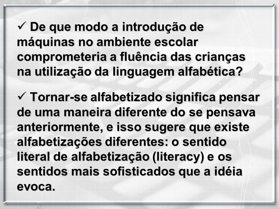 D De que modo a introdução de máquinas no ambiente escolar comprometeria a fluência das crianças na utilização da linguagem alfabética? T Tornar-se al
