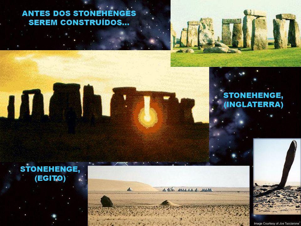 ANTES DOS STONEHENGES SEREM CONSTRUÍDOS... STONEHENGE, (INGLATERRA) STONEHENGE, (EGITO)