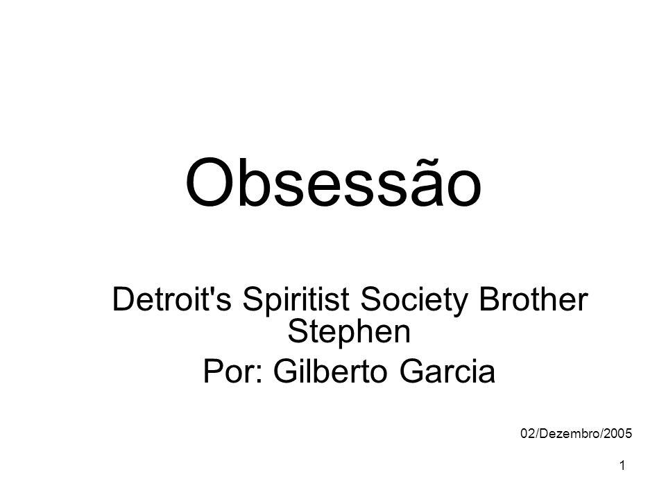 1 Obsessão Detroit's Spiritist Society Brother Stephen Por: Gilberto Garcia 02/Dezembro/2005