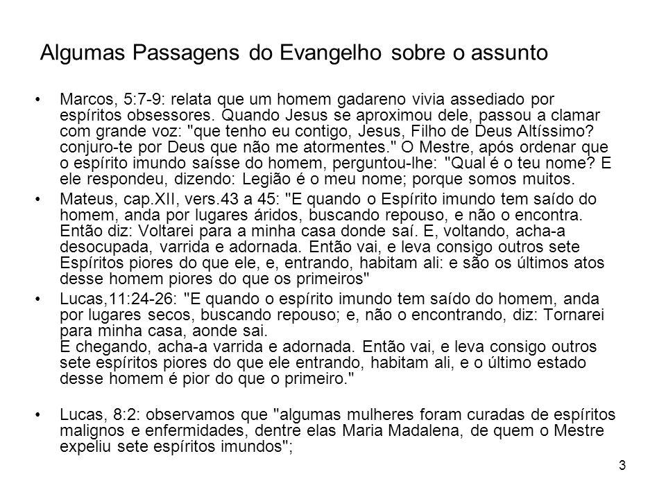 3 Algumas Passagens do Evangelho sobre o assunto Marcos, 5:7-9: relata que um homem gadareno vivia assediado por espíritos obsessores. Quando Jesus se