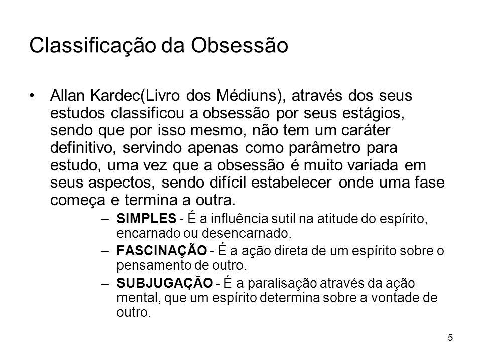 5 Classificação da Obsessão Allan Kardec(Livro dos Médiuns), através dos seus estudos classificou a obsessão por seus estágios, sendo que por isso mes