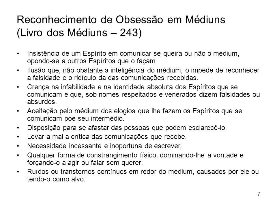 7 Reconhecimento de Obsessão em Médiuns (Livro dos Médiuns – 243) Insistência de um Espírito em comunicar-se queira ou não o médium, opondo-se a outro