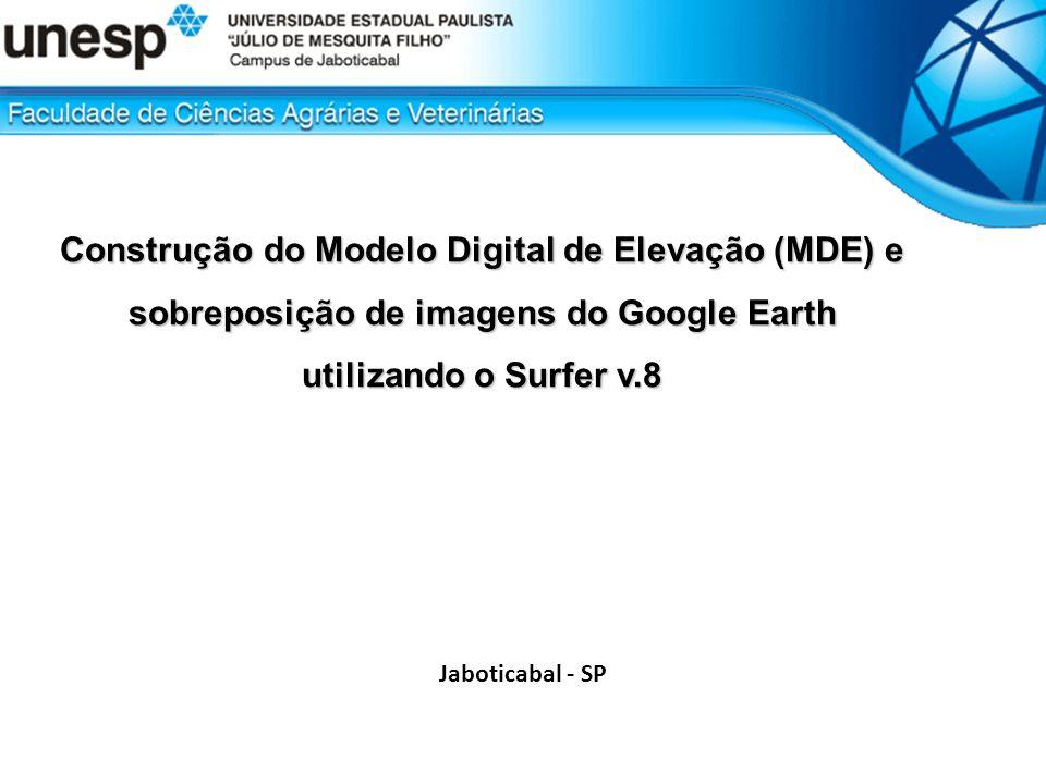 Construção do Modelo Digital de Elevação (MDE) e sobreposição de imagens do Google Earth utilizando o Surfer v.8 Jaboticabal - SP
