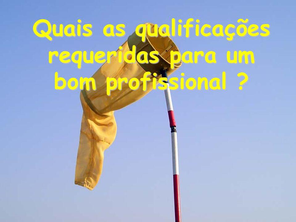 Quais as qualificações requeridas para um bom profissional ?